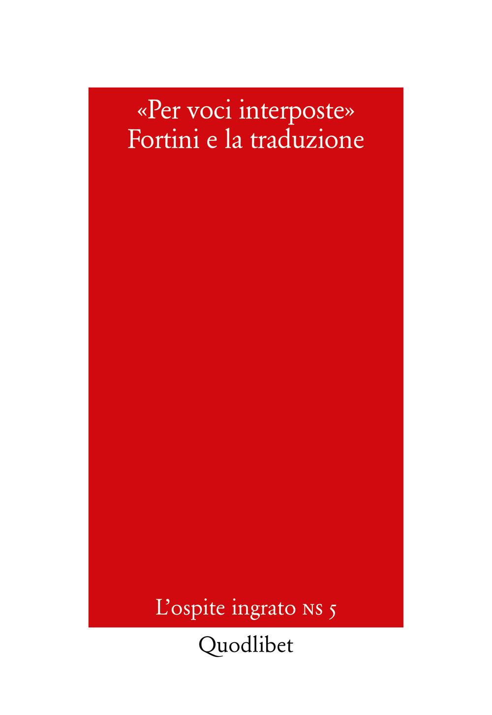 PER VOCI INTERPOSTE. FORTINI E LA TRADUZIONE - 9788822903242