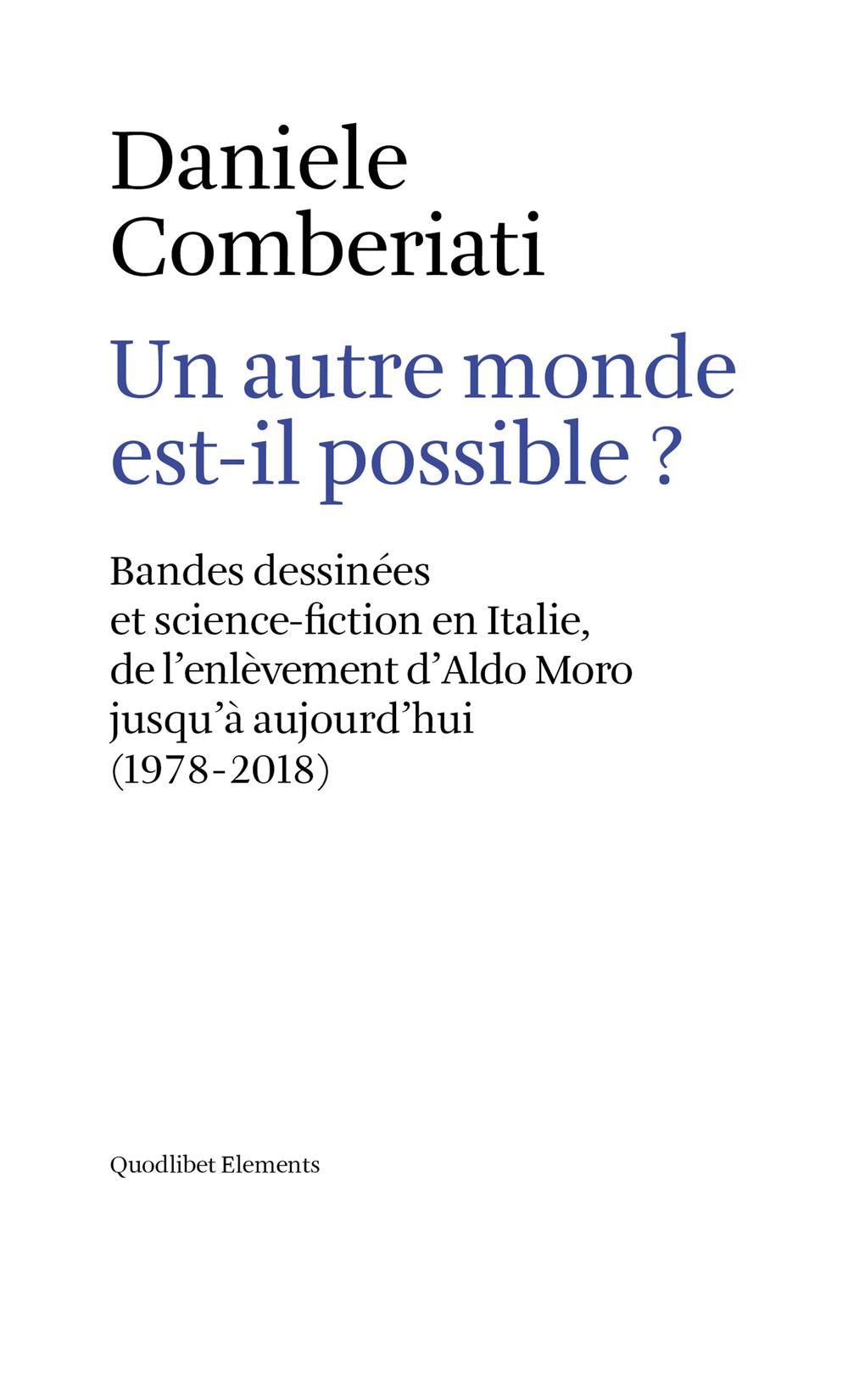 AUTRE MONDE EST-IL POSSIBLE? BANDES DESSINÉES ET SCIENCE-FICTION EN ITALIE, DE L'ENLÈVEMENT D'ALDO MORO JUSQU'À AUJOURD'HUI (1978-2018). EDIZ. MULTILINGUE (UN) - 9788822903327
