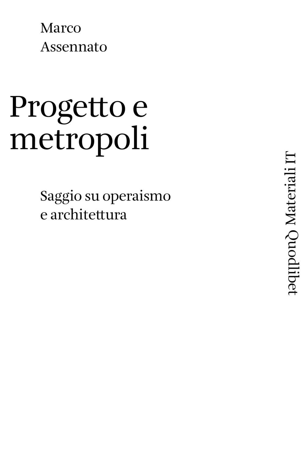 PROGETTO E METROPOLI. SAGGIO SU OPERAISMO E ARCHITETTURA - 9788822903365