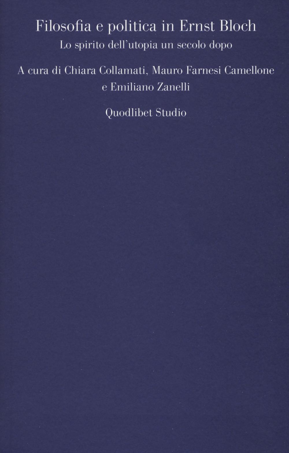 FILOSOFIA E POLITICA IN ERNST BLOCH. LO SPIRITO DELL'UTOPIA UN SECOLO DOPO - 9788822903389