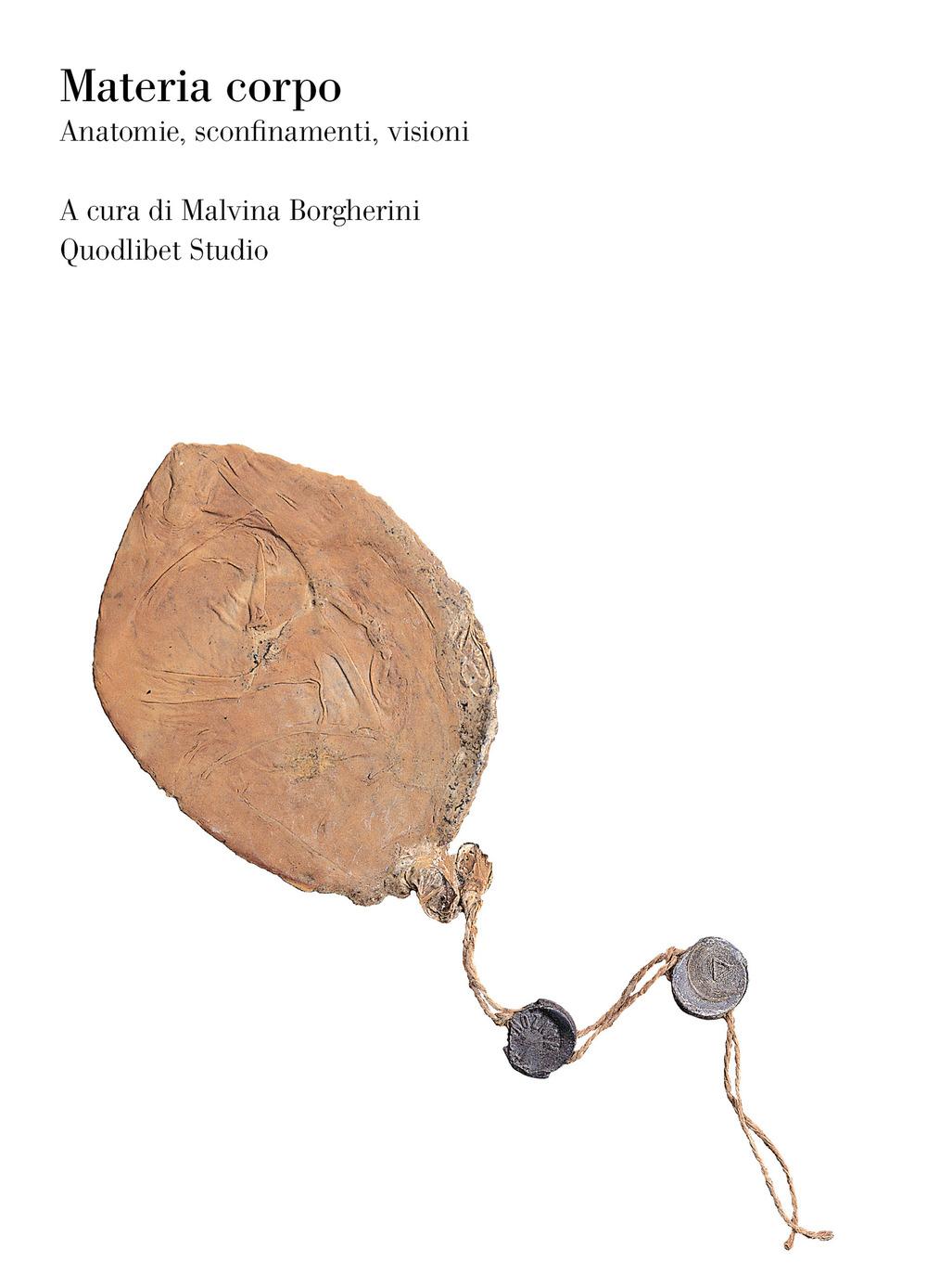 MATERIA CORPO. ANATOMIE, SCONFINAMENTI, VISIONI - Borgherini Malvina - 9788822903419