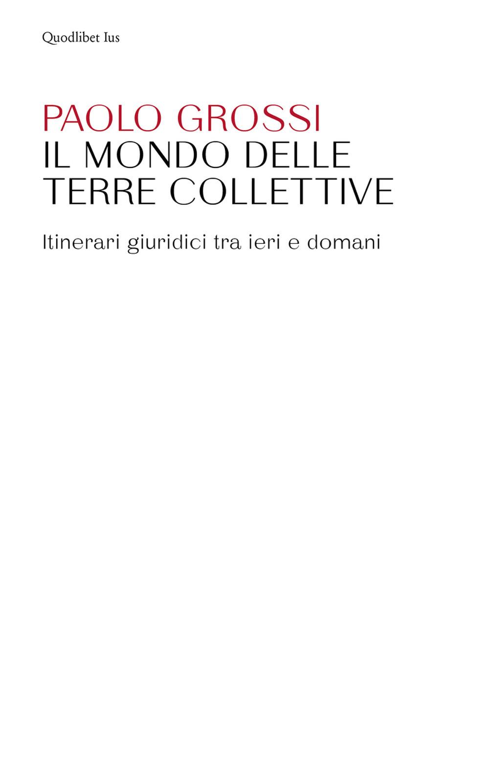MONDO DELLE TERRE COLLETTIVE. ITINERARI GIURIDICI TRA IERI E DOMANI (IL) - 9788822903884
