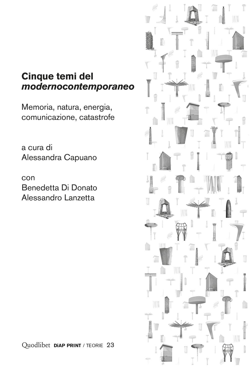 CINQUE TEMI DEL «MODERNOCONTEMPORANEO». MEMORIA, NATURA, ENERGIA, COMUNICAZIONE, CATASTROFE - Capuano A. (cur.); Di Donato B. (cur.); Lanzetta A. (cur.) - 9788822903976