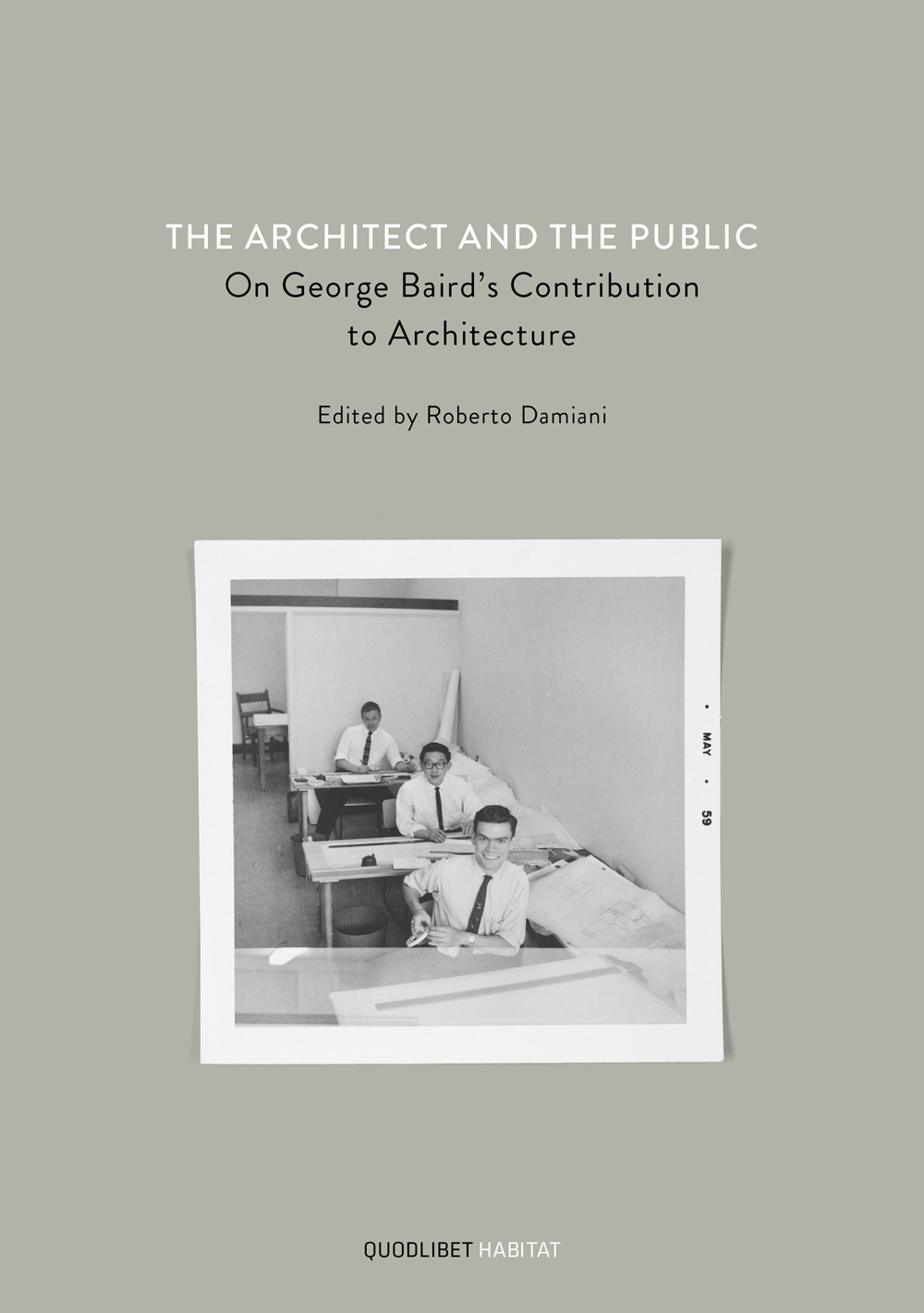 ARCHITECT AND THE PUBLIC. ON GEORGE BAIRD'S CONTRIBUTION TO ARCHITECTURE (THE) - Damiani R. (cur.) - 9788822904010