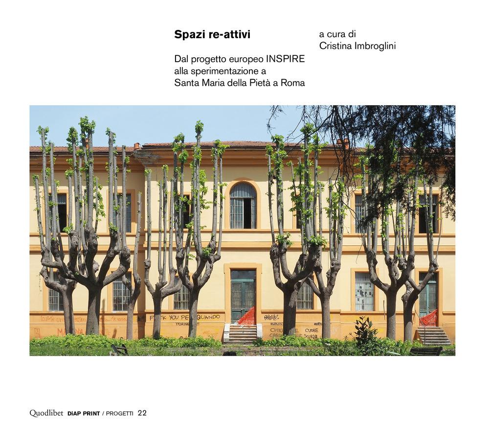 SPAZI RE-ATTIVI. DAL PROGETTO EUROPEO INSPIRE ALLA SPERIMENTAZIONE A SANTA MARIA DELLA PIETÀ A ROMA - 9788822904270