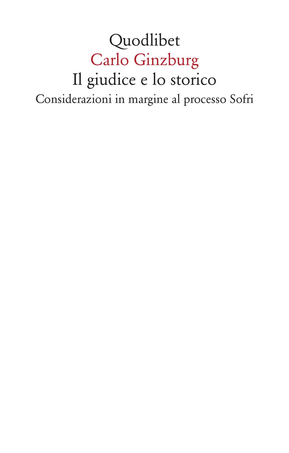 GIUDICE E LO STORICO. CONSIDERAZIONI IN MARGINE AL PROCESSO SOFRI (IL) - Ginzburg Carlo - 9788822904515