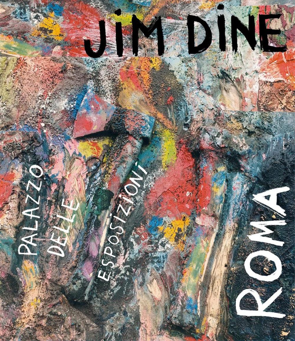 JIM DINE. CATALOGO DELLA MOSTRA (ROMA, 15 FEBBRAIO-2 GIUGNO 2020). EDIZ. ITALIANA E INGLESE - Lancioni D. (cur.) - 9788822904676