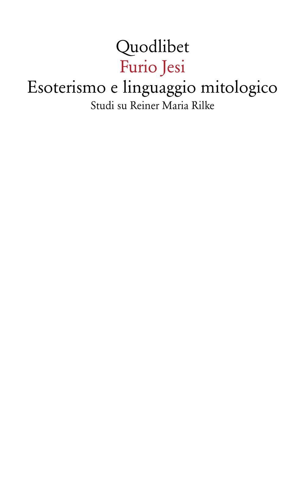 ESOTERISMO E LINGUAGGIO MITOLOGICO. STUDI SU RAINER MARIA RILKE - Jesi Furio; Cavalletti A. (cur.) - 9788822904874