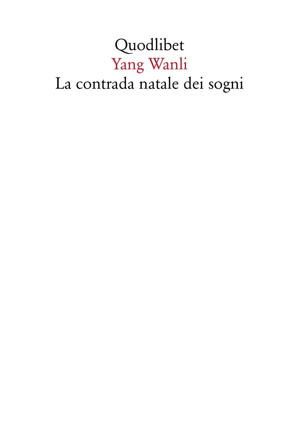 CONTRADA NATALE DEI SOGNI. UN'ANTOLOGIA. TESTO CINESE A FRONTE (LA) - Yang Wanli; Morelli P. (cur.) - 9788822904997