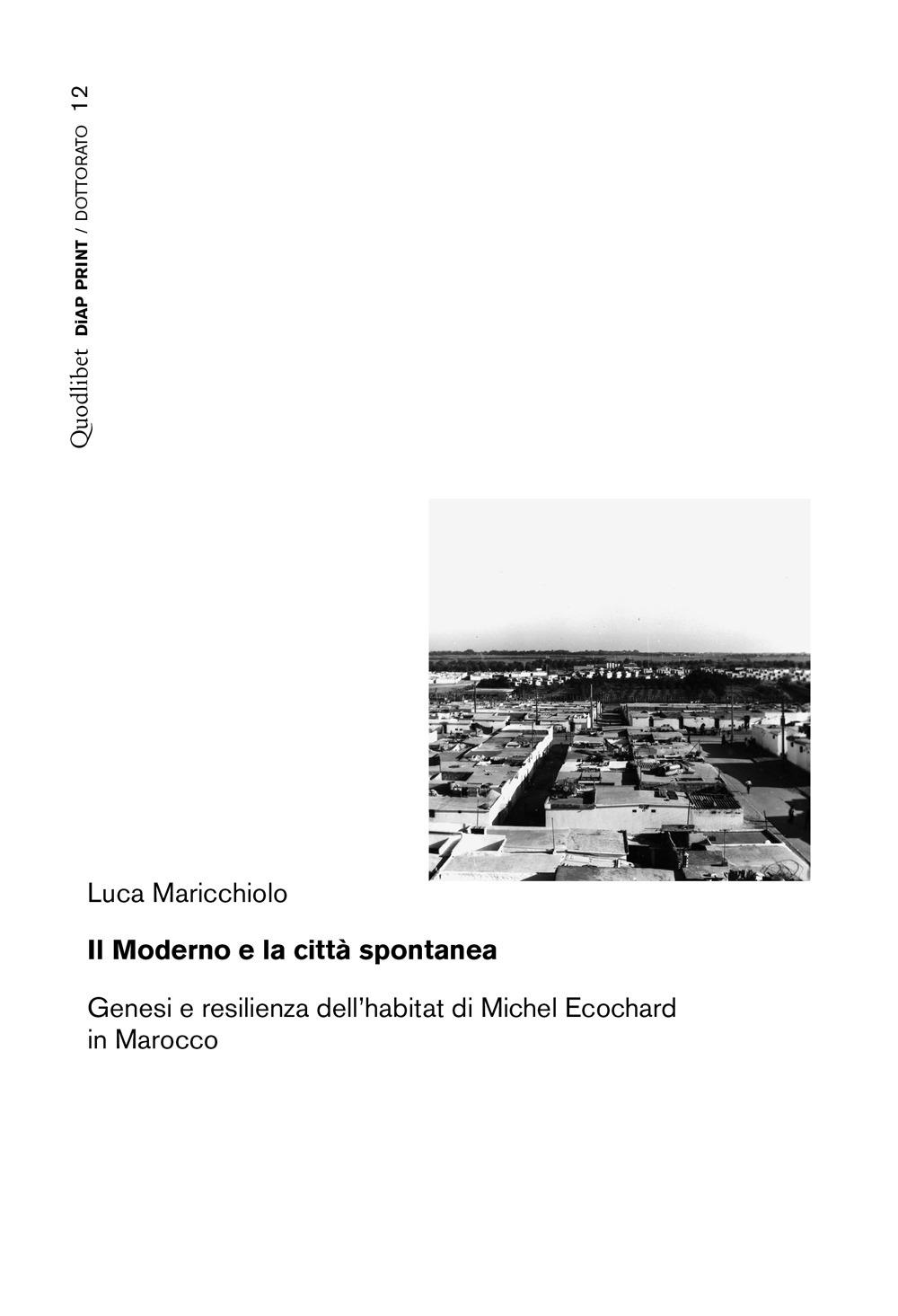 MODERNO E LA CITTÀ SPONTANEA. GENESI E RESILIENZA DELL'HABITAT DI MICHEL ECOCHARD IN MAROCCO (IL) - Maricchiolo Luca - 9788822905123