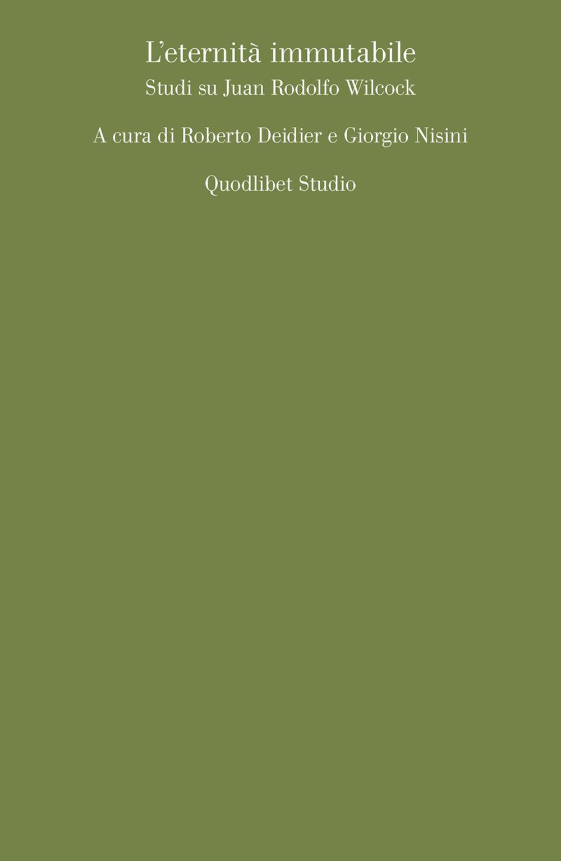ETERNITÀ IMMUTABILE. STUDI SU JUAN RODOLFO WILCOCK (L') - Deidier R. (cur.); Nisini G. (cur.) - 9788822905475