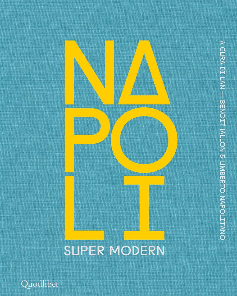 NAPOLI SUPER MODERN. EDIZ. ILLUSTRATA - LAN (Local Architecture Network) (cur.); Jallon B. (cur.); Napolitano U. (cur.) - 9788822905598