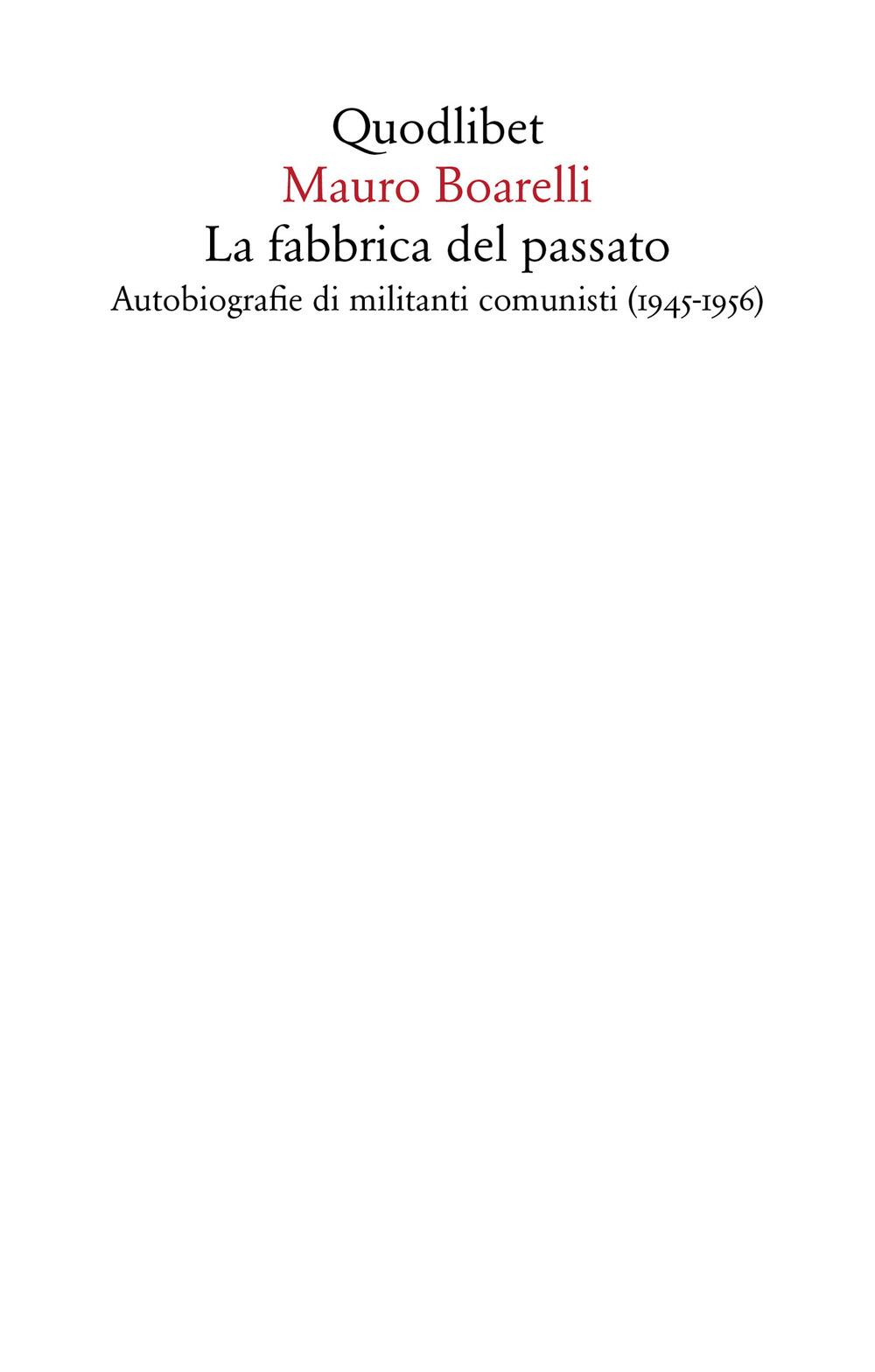 FABBRICA DEL PASSATO. AUTOBIOGRAFIE DI MILITANTI COMUNISTI 1945-1956 (LA) - Boarelli Mauro - 9788822905673