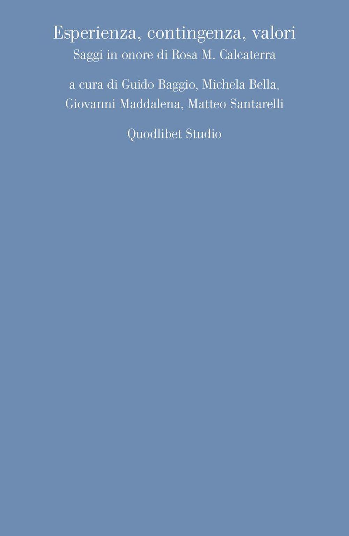 ESPERIENZA, CONTINGENZA, VALORI. SAGGI IN ONORE DI ROSA M. CALCATERRA - Baggio G. (cur.); Bella M. (cur.); Maddalena G. (cur.) - 9788822905765