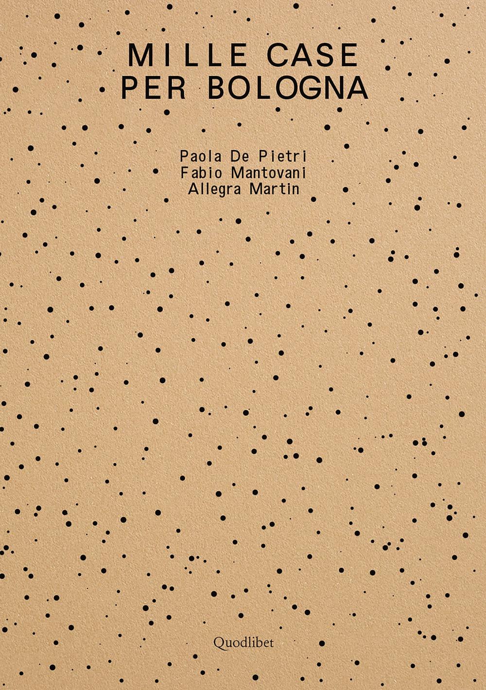 MILLE CASE PER BOLOGNA - De Pietri Paola; Mantovani Fabio; Martin Allegra - 9788822905888