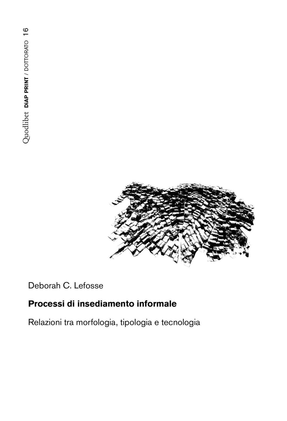 PROCESSI DI INSEDIAMENTO INFORMALE. RELAZIONI TRA MORFOLOGIA, TIPOLOGIA E TECNOLOGIA