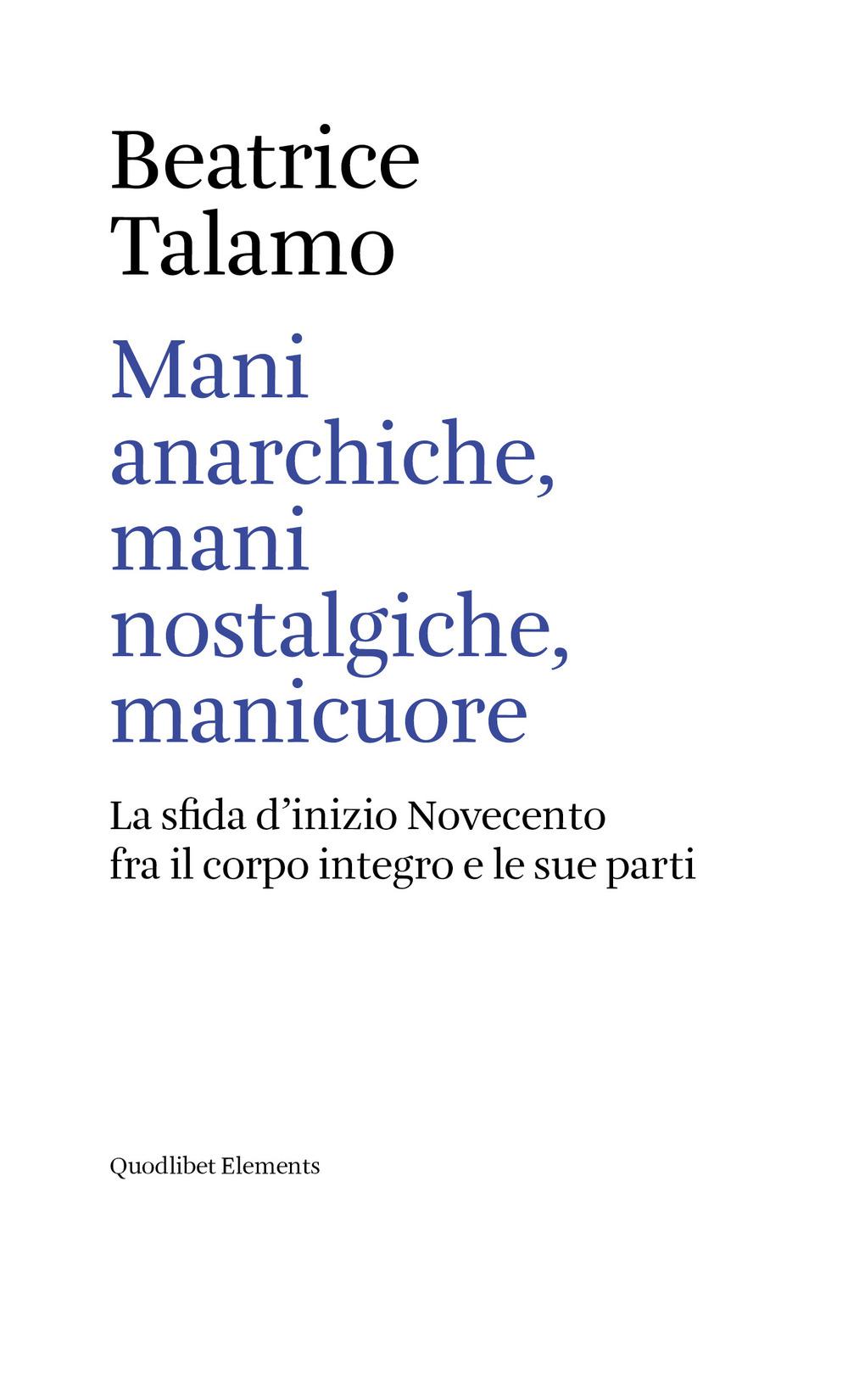 MANI ANARCHICHE, MANI NOSTALGICHE, MANICUORE - Talamo Beatrice - 9788822906717