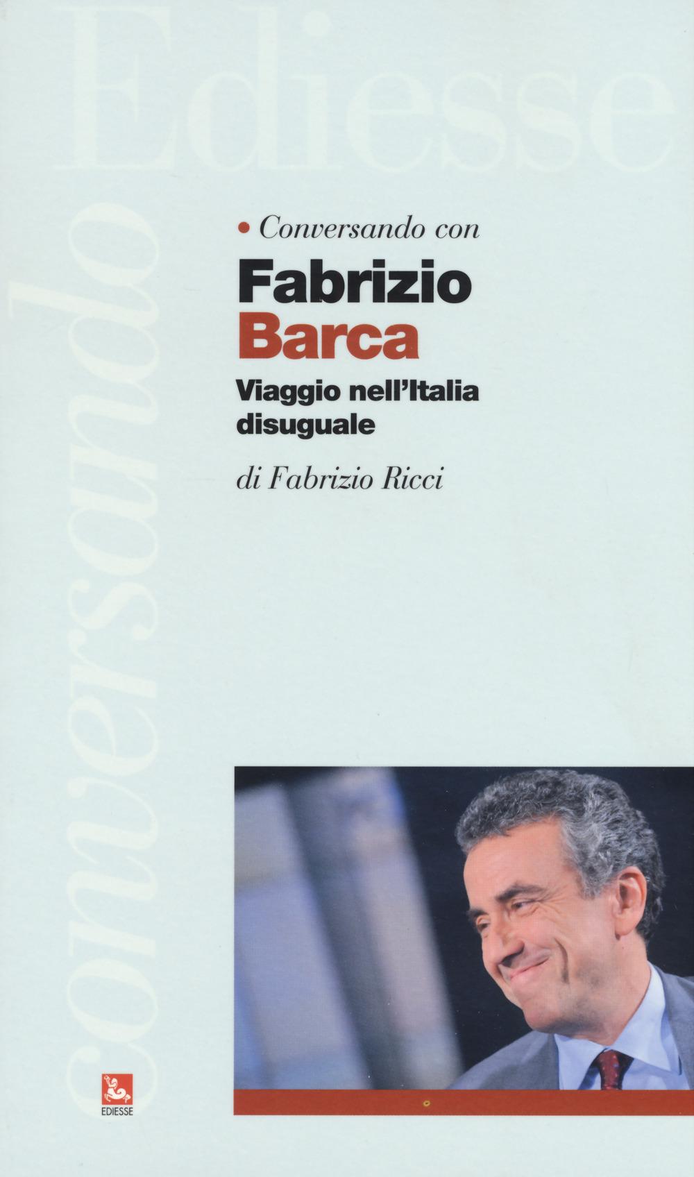 CONVERSANDO CON FABRIZIO BARCA. VIAGGIO NELL'ITALIA DISUGUALE - 9788823021105