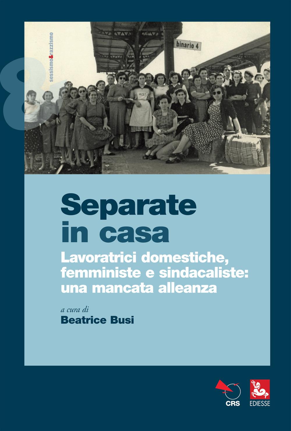 Separate in casa. Lavoratrici domestiche, femministe e sindacaliste: una mancata alleanza