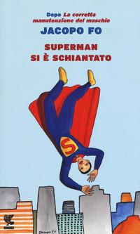 SUPERMAN SI E' SCHIANTATO di FO JACOPO