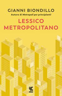 LESSICO METROPOLITANO di BIONDILLO GIANNI