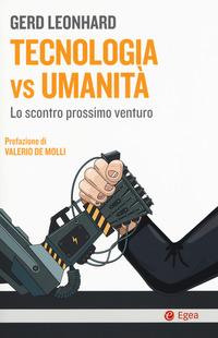 TECNOLOGIA VS UMANITA' - LO SCONTRO PROSSIMO VENTURO di LEONHARD GERD