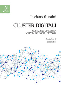 Copertina di: Cluster digitali. Narrazione collettiva nell'era dei social network