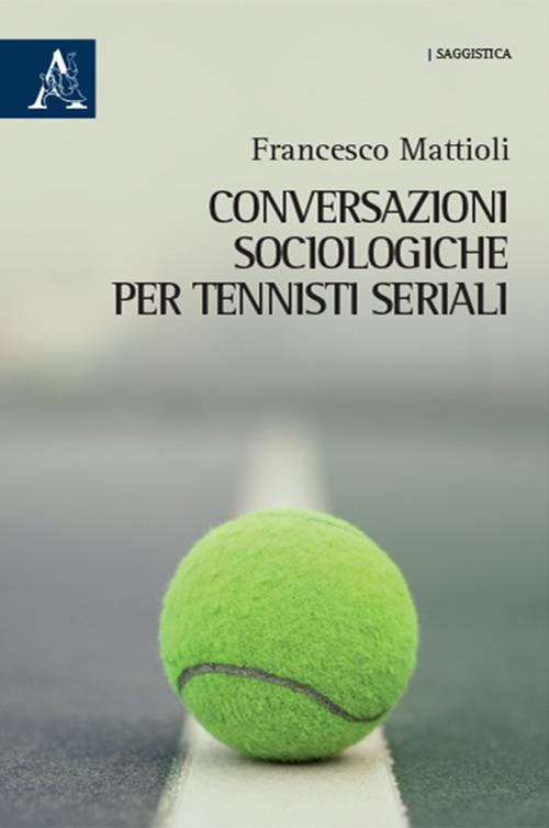 CONVERSAZIONI SOCIOLOGICHE PER TENNISTI SERIALI - 9788825523614