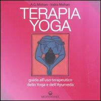 TERAPIA YOGA - GUIDA ALL'USO TERAPEUTICO DELLO YOGA E DELL'AYURVEDA di MOHAN A. G. -...