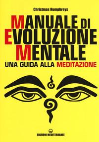 MANUALE DI EVOLUZIONE MENTALE - UNA GUIDA ALLA MEDITAZIONE di HUMPHREYS CHRISTMAS
