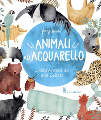 ANIMALI AD ACQUARELLO - DALL'ARMADILLO ALLA ZEBRA ! di BOIDOL JENNY