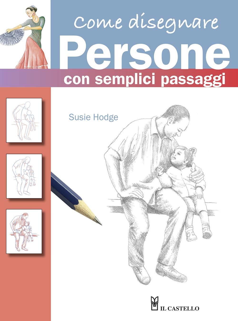 Come disegnare persone con semplici passaggi. Ediz. a colori