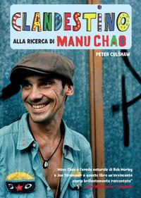 CLANDESTINO - ALLA RICERCA DI MANU CHAO di CULSHAW PETER