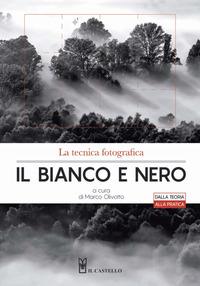 BIANCO E NERO - LA TECNICA FOTOGRAFICA di OLIVOTTO MARCO (A CURA DI)