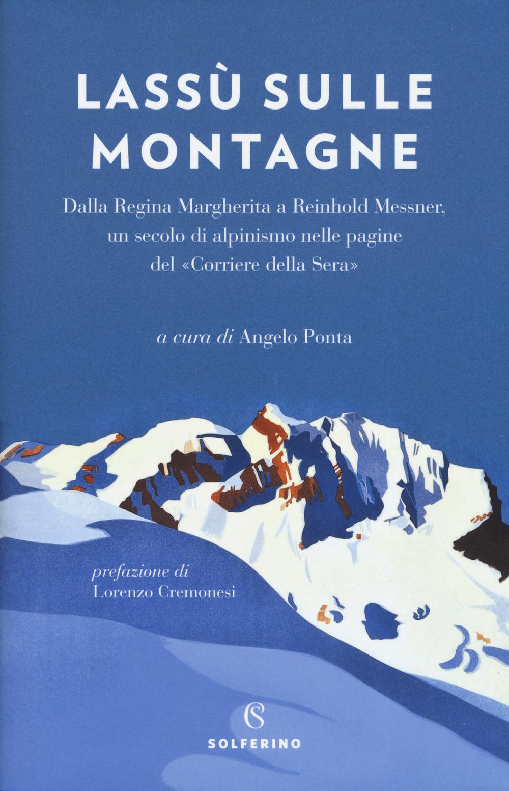 Lassù sulle montagne. Dalla regina Margherita a Reinhold Messner, un secolo di alpinismo nelle pagine del «Corriere della Sera»