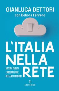 ITALIA NELLA RETE - ASCESA CADUTA E RESURREZIONE DELLA NET ECONOMY di DETTORI G. -...