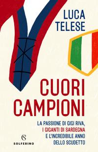 CUORI CAMPIONI - LA PASSIONE DI GIGI RIVA I GIGANTI DI SARDEGNA E L'INCREDIBILE ANNO...