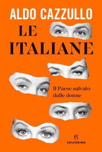 ITALIANE - IL PAESE SALVATO DALLE DONNE di CAZZULLO ALDO