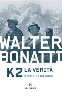 K2 LA VERITA' - STORIA DI UN CASO di BONATTI WALTER