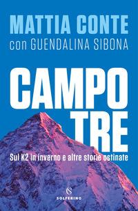 CAMPO TRE - SUL K2 IN INVERNO E ALTRE STORIE OSTINATE di CONTE MATTIA