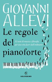 REGOLE DEL PIANOFORTE - 33 NOTE DI MUSICA E FILOSOFIA PER UNA VITA FUORI DALL'ORDINARIO...