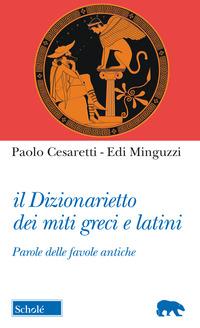 DIZIONARIETTO DEI MITI GRECI E LATINI - PAROLE DELLE FAVOLE ANTICHE di CESARETTI P. -...
