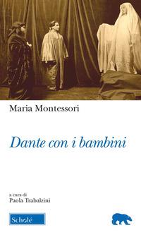 DANTE CON I BAMBINI di MONTESSORI MARIA TRABALZINI P. (CUR.)