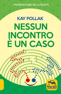 NESSUN INCONTRO E' UN CASO di POLLAK KAY BERNARDI M. A. (CUR.)