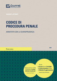 CODICE DI PROCEDURA PENALE 2021 ANNOTATO CON LA GIURISPRUDENZA di LATTANZI GIORGIO