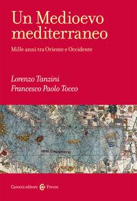 MEDIOEVO MEDITERRANEO - MILLE ANNI TRA ORIENTE E OCCIDENTE di TANZINI L. - TOCCO F.
