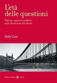 ETA' DELLE QUESTIONI - POLITICA E OPINIONE PUBBLICA DALLE RIVOLUZIONI ALLA SHOAH di...