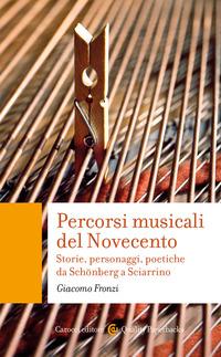 PERCORSI MUSICALI DEL NOVECENTO - STORIE PERSONAGGI POETICHE DA SCHONBERG A SCIARRINO...