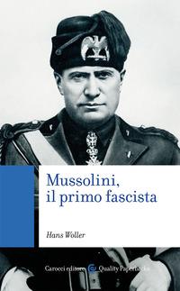MUSSOLINI IL PRIMO FASCISTA di WOLLER HANS
