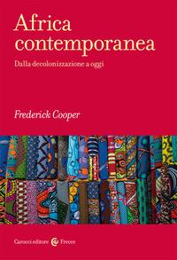 AFRICA CONTEMPORANEA - DALLA DECOLONIZZAZIONE A OGGI di COOPER FREDERICK